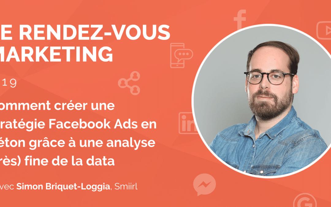 #19 – Comment créer une stratégie Facebook Ads en béton grâce à une analyse (très) fine de la data avec Simon Briquet-Loggia de Smiirl