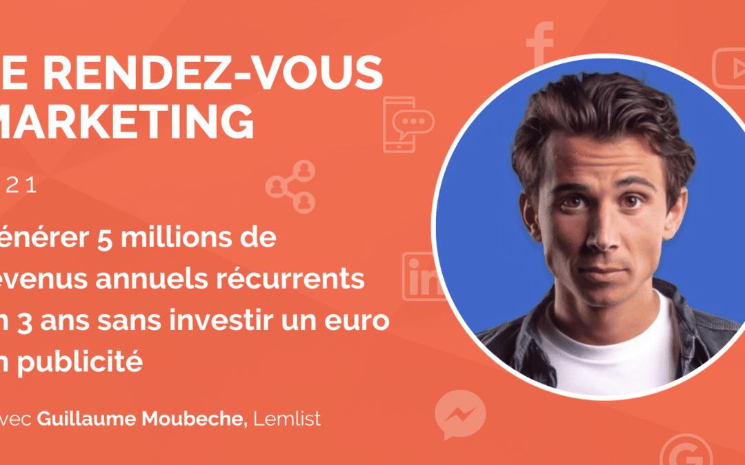 #21 – Générer 5 millions de revenus annuels récurrents en 3 ans sans investir un euro en publicité – La stratégie de contenu de Lemlist avec Guillaume Moubeche