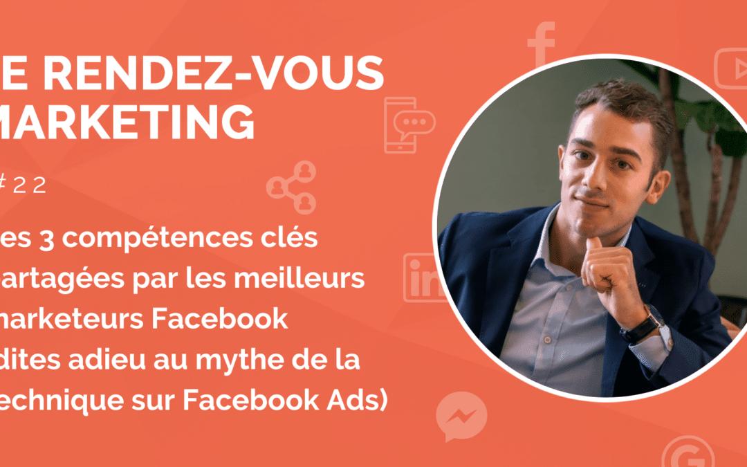 #22 – Les 3 compétences clés partagées par les meilleurs marketeurs Facebook (dites adieu au mythe de la technique sur Facebook Ads)