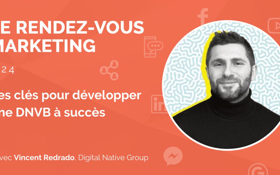 #24 – Les clés pour développer une DNVB à succès avec Vincent Redrado, CEO @Digital Native Group