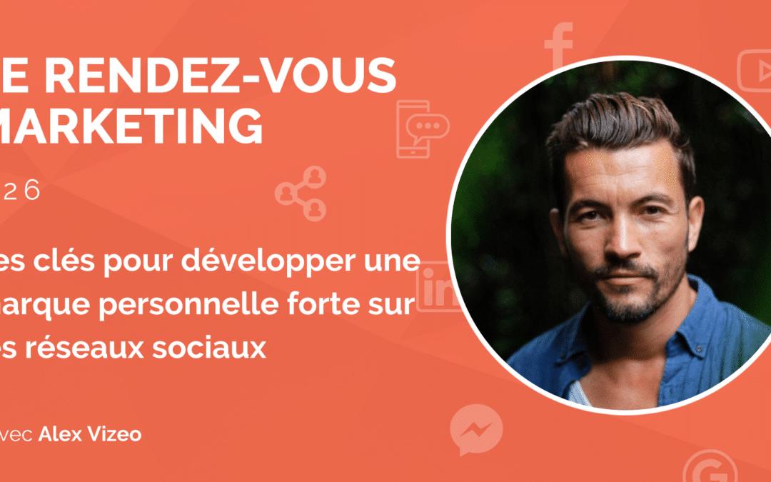 #26 – Les clés pour développer une marque personnelle forte sur les réseaux sociaux avec Alex Vizeo